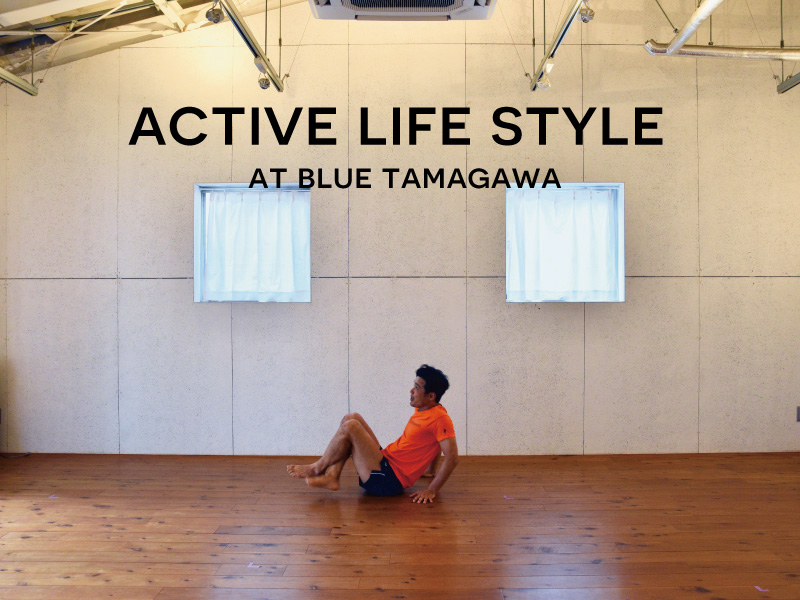 Active Life Style At BLUE TAMAGAWA